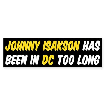 Johnny Isakson has been in DC too long bumper sticker