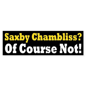 Re-Elect Saxby Chambliss?  Of Course Not!  (Anti-Chambliss Bumper Sticker)