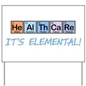 Healthcare: It's Elemental Yard Sign