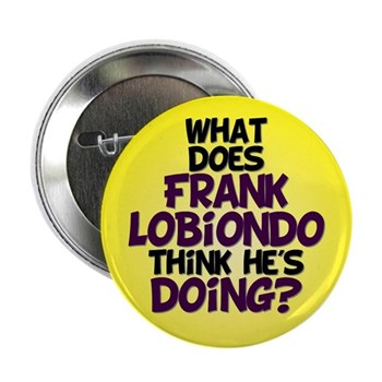 What Does Frank LoBiondo think he is Doing? Anti-Lobiondo Button for the New Jersey congressional campaign.