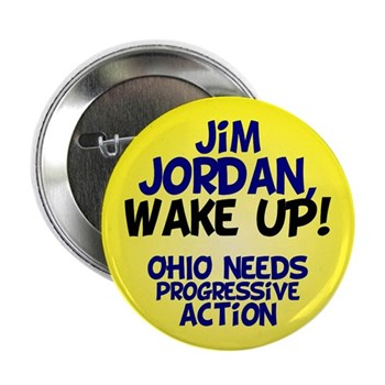 Jim Jordan Wake Up!  Ohio needs progressive action button.