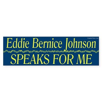 Eddie Bernice Johnson speaks for me (Pro-Johnson bumper sticker for the Texas congressional campaign season)