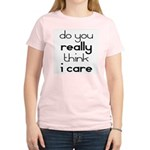 i Don't Care Women's Pink T-Shirt