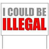 I Could Be Illegal Yard Sign