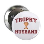 "Trophy Husband 2.25"" Button"