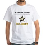 My Sister is serving - Army White T-Shirt
