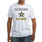My Daughter is serving - Army Fitted T-Shirt