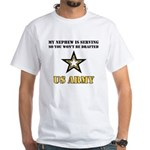 My Nephew is serving - Army White T-Shirt