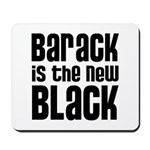 Barack is the New Black Mousepad