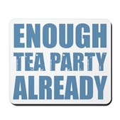 Enough Tea Party Already Mousepad