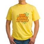 I Have Informed You Thusly Yellow T-Shirt