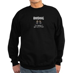 Birding: the reason I get out Sweatshirt (dark)