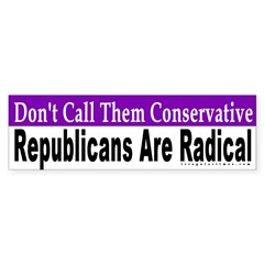 Republicans are Radical Bumper Sticker