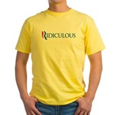 Anti-Romney Ridiculous Yellow T-Shirt