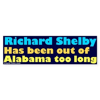 Richard Shelby has been out of Alabama too long bumper sticker (car decal against Shelby for Senate)