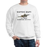 WATCH OUT MILITARY SON M-4 Sweatshirt