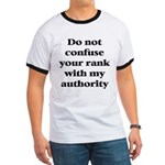 Do not confuse your rank with my authority Ringer