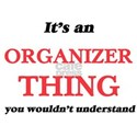 It's and Organizer thing, you wouldn&# T-Shirt