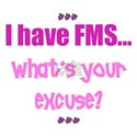 I have FMS...What's your excuse?