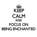 Keep Calm and focus on BEING ENCHANTED T-Shirt