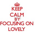 Keep Calm by focusing on Lovely T-Shirt