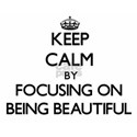 Keep Calm by focusing on Being Beautiful T-Shirt