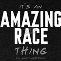 It's a Amazing Race Thing T-Shirt