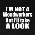 I Am Not Woodworkers But I Will A Tak T-Shirt