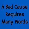 Bad Cause Many Words T-Shirt