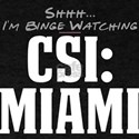 Shhh... I'm Binge Watching CSI: Miami T-Shirt