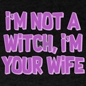 I'm Not A Witch I'm Your Wife T-Shirt