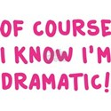 Of Course I Know I'm Dramatic Women's T-Shirt