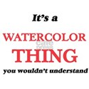 It's a Watercolor thing, you wouldn&#3 T-Shirt