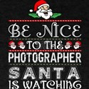 Be Nice To The Photographer Santa Is Watch T-Shirt
