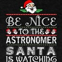 Be Nice To The Astronomer Santa Is Watchin T-Shirt