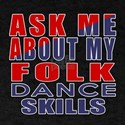 Ask Me About My Folk Dance Skills T-Shirt