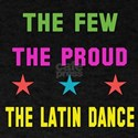 The Few, The Proud, The Latin Dance T-Shirt