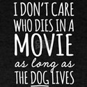 Don't Care Who Dies In Movie Dog Lives T-Shirt
