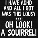 I Have ADHD & All Got Was This Lousy Oh Lo T-Shirt