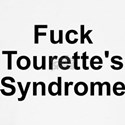 Fuck Tourette's Syndrome