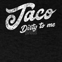 Taco Dirty to Me T-Shirt