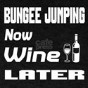 Bungee Jumping Now Wine Later T-Shirt