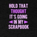 Scrapper Hold That Thought Going in Scrapb T-Shirt