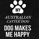My Australian Cattle Dog Makes Me Happy T-Shirt