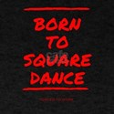 Born To Square Dance -- Forced to Wor T-Shirt