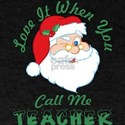 Love It When You Call Me Teacher Santa Chr T-Shirt