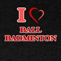 I Love Ball Badminton T-Shirt