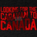 Looking For The Caravan to Canada T-Shirt