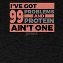I've Got 99 Problems And Protein Ain&# T-Shirt