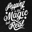 Popping Is Like Magic But Real T-Shirt